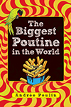 Cover of The Biggest Poutine in the World by Andree Poulin.