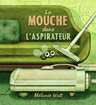 Cover of La mouche dans l'aspirateur by Malanie Watt.