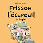 Cover of Frisson l'écureuil en camping by Melanie Watt.